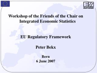 Workshop of the Friends of the Chair on Integrated Economic Statistics EU Regulatory Framework