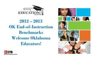 2012 – 2013  OK End-of-Instruction  Benchmarks Welcome Oklahoma Educators!
