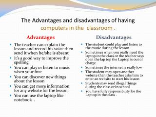 The Advantages and disadvantages of having   computers in the  classroom .
