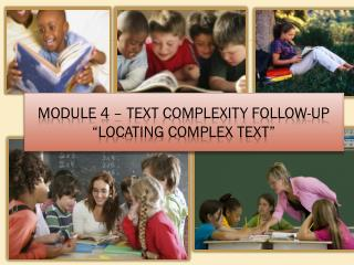 "Module 4 – Text Complexity Follow-Up ""Locating Complex Text"""