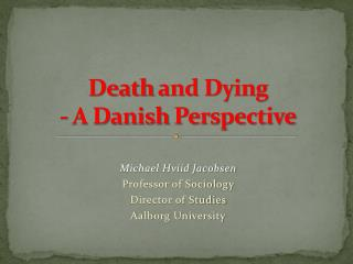 Death  and Dying - A Danish  Perspective