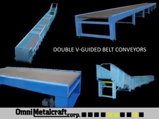 DOUBLE V-GUIDED BELT CONVEYORS