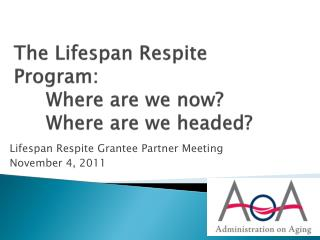 The Lifespan Respite Program: 	Where are we now? 	Where are we headed?