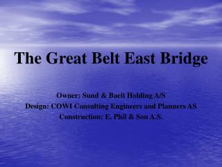 The Great Belt East Bridge Owner: Sund & Baelt Holding A/S