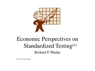 Economic Perspectives on Standardized Testing (c) Richard P. Phelps (c)  2002, by Richard P. Phelps