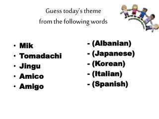 Guess today's theme  from  the following words