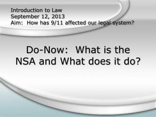 Introduction to Law September 12, 2013 Aim:  How has 9/11 affected our legal system?