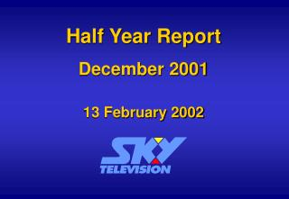 Half Year Report December 2001 13 February 2002