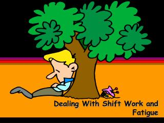 Dealing With Shift Work and Fatigue