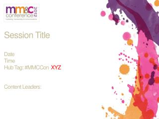 Session  Title Date Time Hub Tag: # MMCCon XYZ