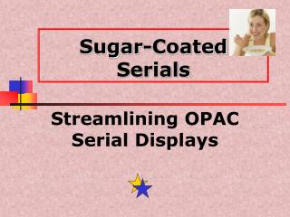 Sugar-Coated Serials