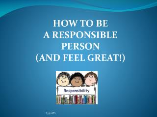 HOW TO BE A RESPONSIBLE PERSON (AND FEEL GREAT!)