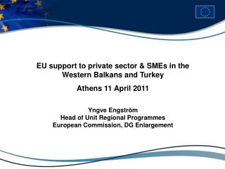 EU support to private sector & SMEs in the Western Balkans and Turkey Athens 11 April 2011