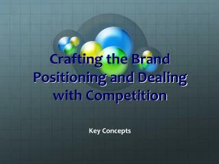Crafting the Brand Positioning and Dealing with Competition