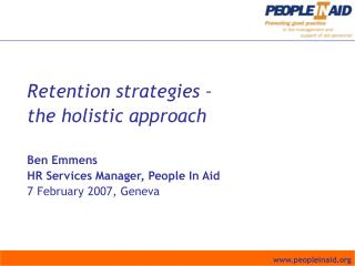 Retention strategies –  the holistic approach Ben Emmens HR Services Manager, People In Aid