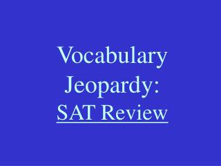 Vocabulary Jeopardy: SAT Review