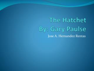 The Hatchet  By: Gary  Paulse