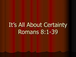 It's All About Certainty Romans 8:1-39