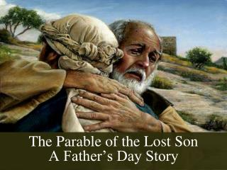 The Parable of the Lost Son A Father's Day Story
