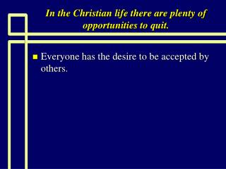 In the Christian life there are plenty of opportunities to quit.