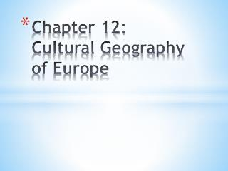 Chapter 12: Cultural Geography of Europe