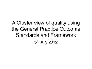 A Cluster view of quality using the General Practice Outcome Standards and Framework