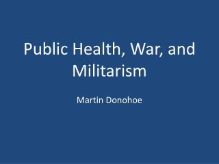 Public Health, War, and Militarism