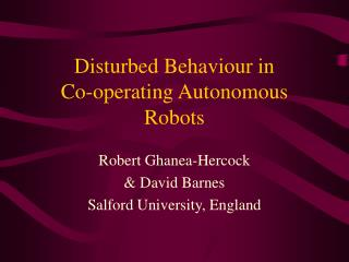 Disturbed Behaviour in  Co-operating Autonomous Robots