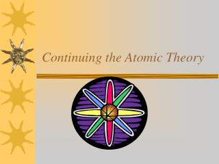 Continuing the Atomic Theory