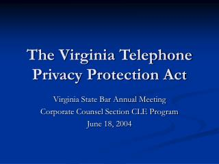 The Virginia Telephone Privacy Protection Act
