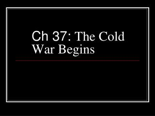 Ch 37:  The Cold War Begins