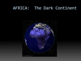 AFRICA:  The Dark Continent
