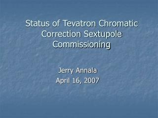 Status of Tevatron Chromatic Correction Sextupole Commissioning