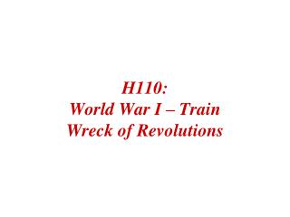 H110:   World War I – Train Wreck of Revolutions