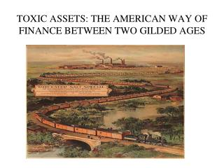 TOXIC ASSETS: THE AMERICAN WAY OF FINANCE BETWEEN TWO GILDED AGES