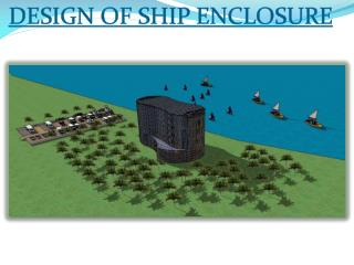 DESIGN OF SHIP ENCLOSURE