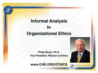 Informal Analysis  In Organizational Ethics  Philip Boyle, Ph.D. Vice President, Mission & Ethics