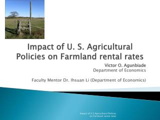 Impact  of U. S. Agricultural Policies on Farmland rental  rates