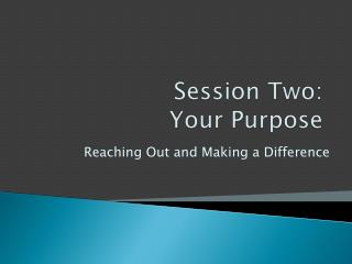 Session Two:  Your Purpose