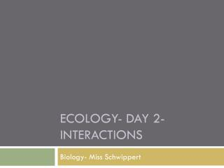 Ecology- Day 2- Interactions