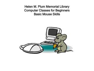 Helen M. Plum Memorial Library Computer Classes for Beginners Basic Mouse Skills