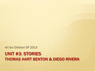Unit #3: Stories Thomas Hart Benton & Diego Rivera