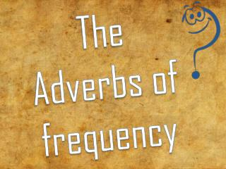 The Adverbs  of  frequency