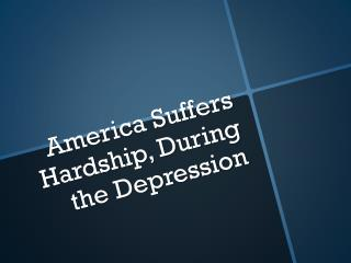 America Suffers Hardship, During the Depression