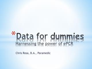 Data for  dummies Harnessing the power of  ePCR