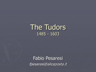 The Tudors 1485 - 1603
