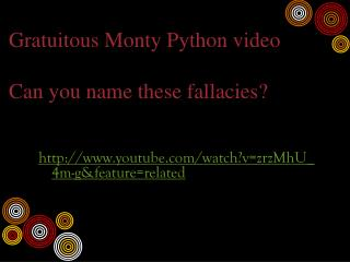 Gratuitous Monty Python video  Can you name these fallacies?