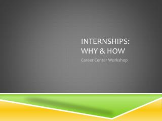 Internships:  Why & How
