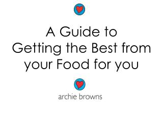 A Guide to  Getting the Best from  your Food for you