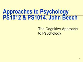Approaches to Psychology PS1012 & PS1014. John Beech